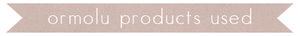 Ormolu products used